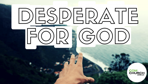 Desperate for God