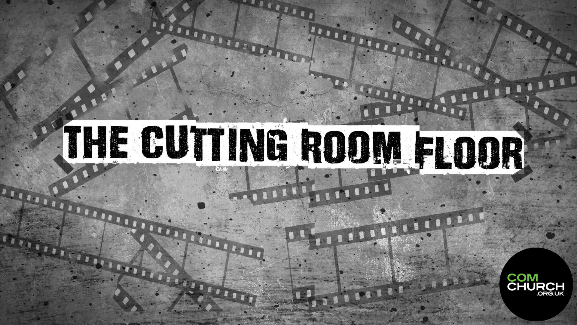 The Cutting Room Floor – COM Church